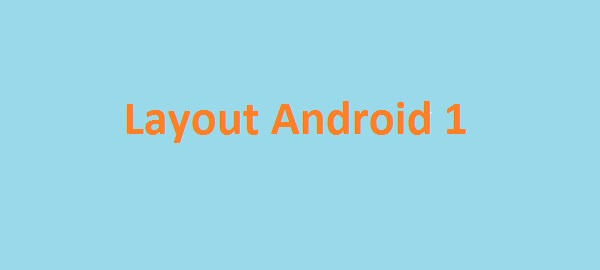 Giới thiệu về layout trong android